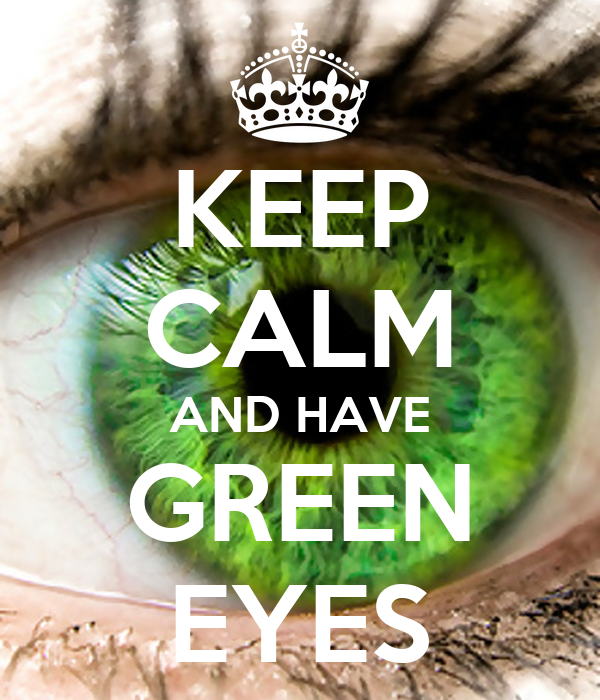 KEEP CALM AND HAVE GREEN EYES