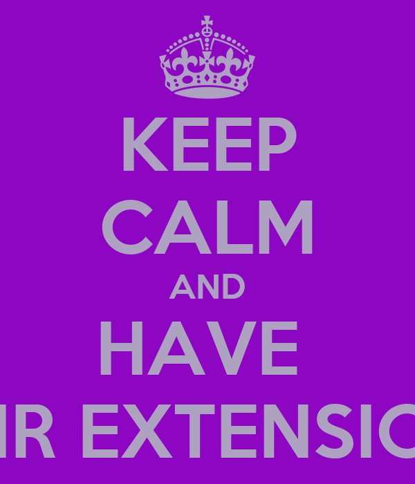 KEEP CALM AND HAVE  HAIR EXTENSIONS