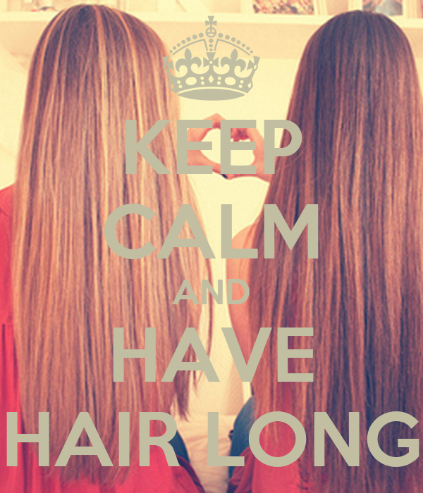 KEEP CALM AND HAVE HAIR LONG
