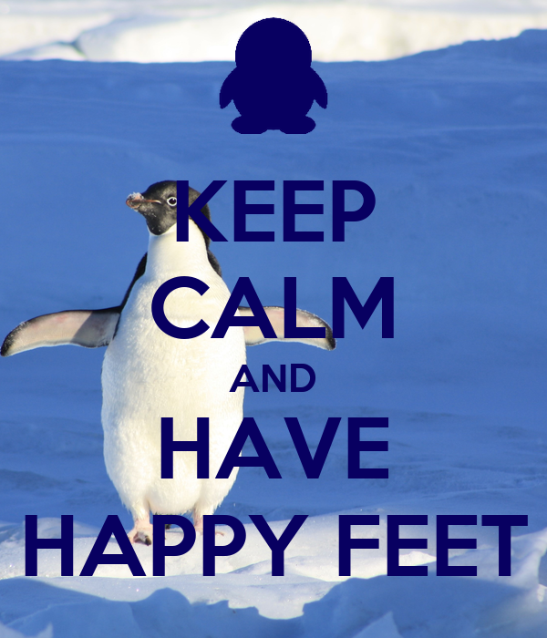 KEEP CALM AND HAVE HAPPY FEET