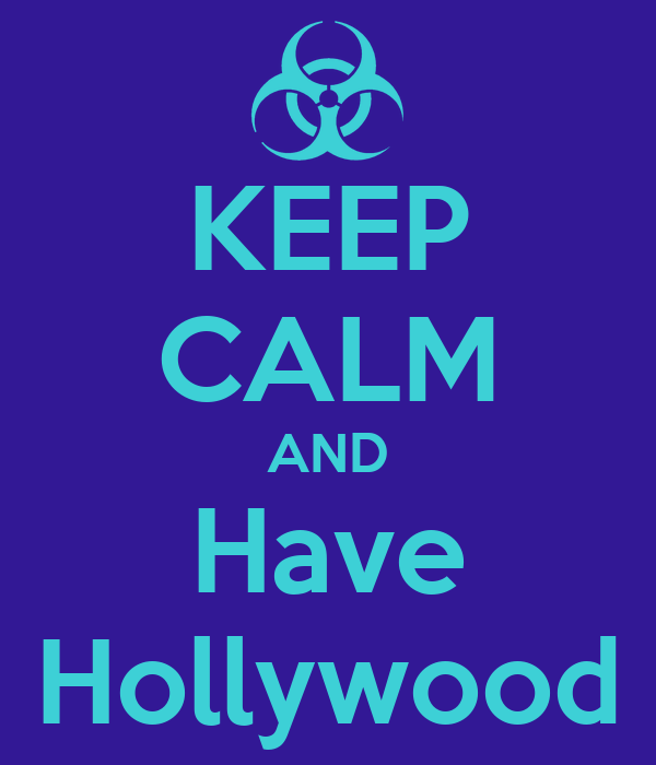 KEEP CALM AND Have Hollywood