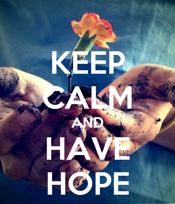 KEEP CALM AND HAVE HOPE