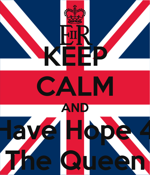 KEEP CALM AND Have Hope 4 The Queen