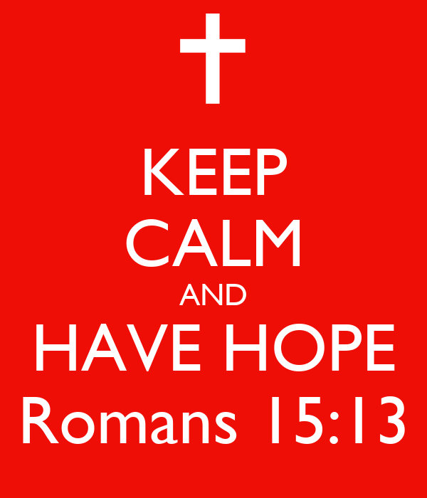 KEEP CALM AND HAVE HOPE Romans 15:13