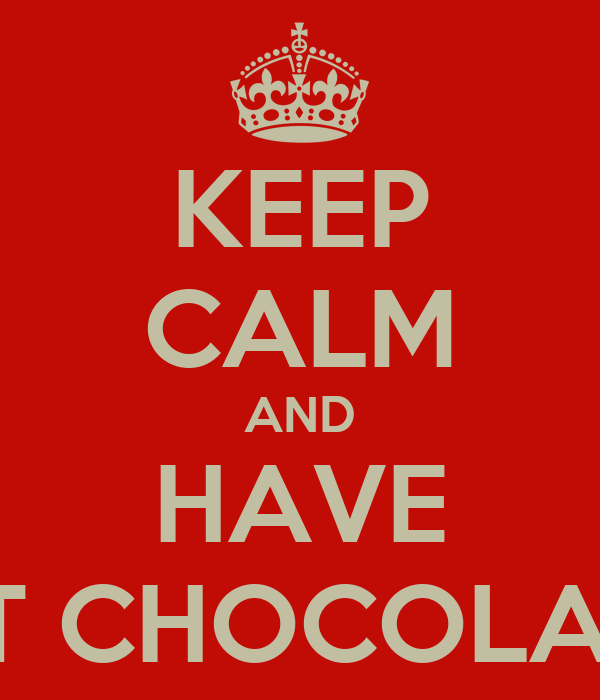 KEEP CALM AND HAVE HOT CHOCOLATES