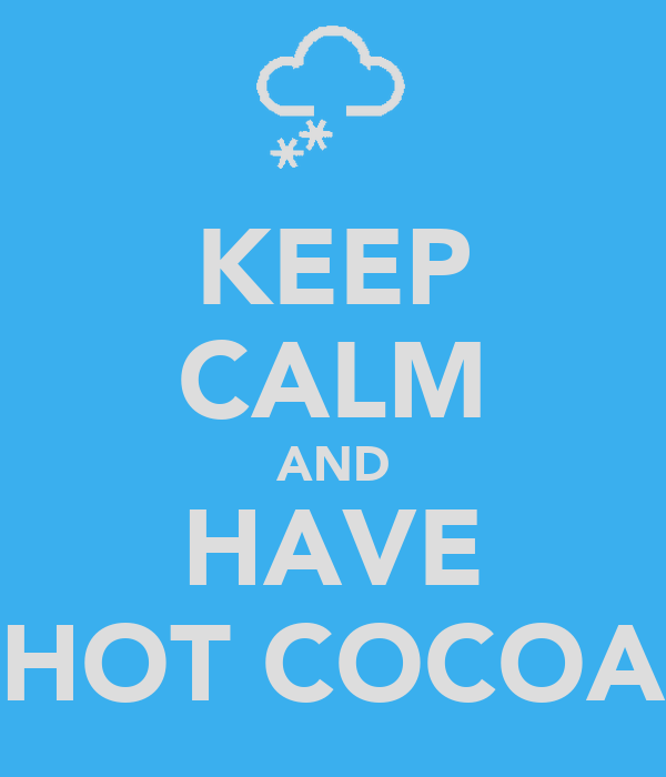 KEEP CALM AND HAVE HOT COCOA