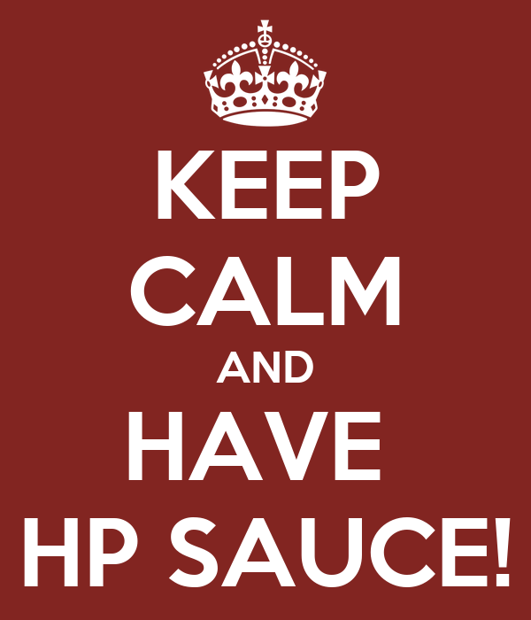KEEP CALM AND HAVE  HP SAUCE!
