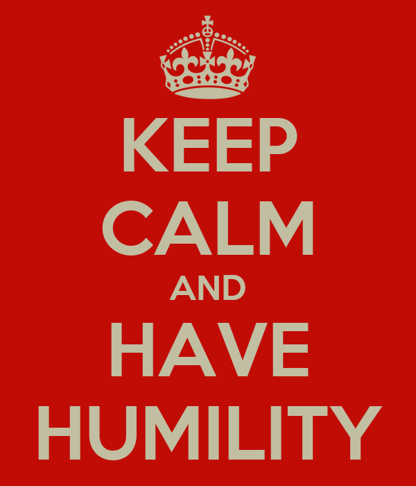KEEP CALM AND HAVE HUMILITY
