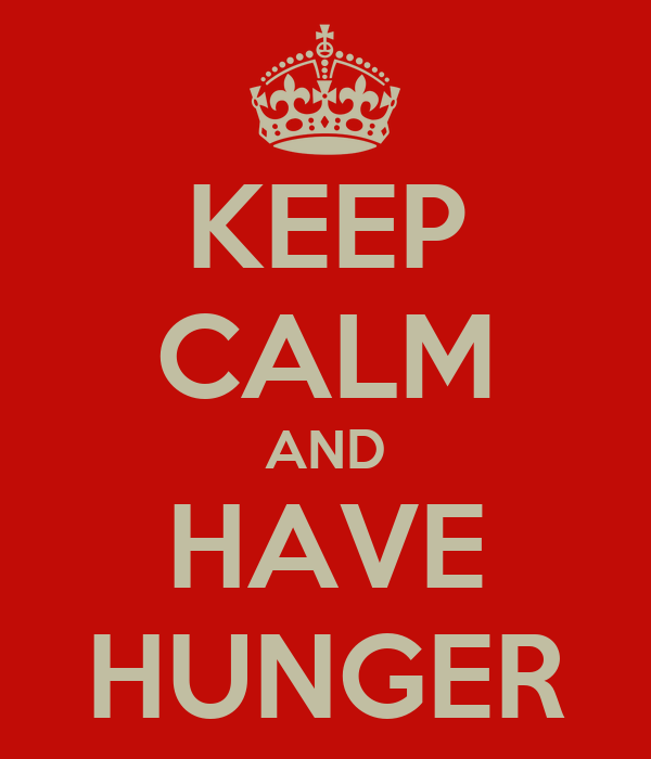 KEEP CALM AND HAVE HUNGER
