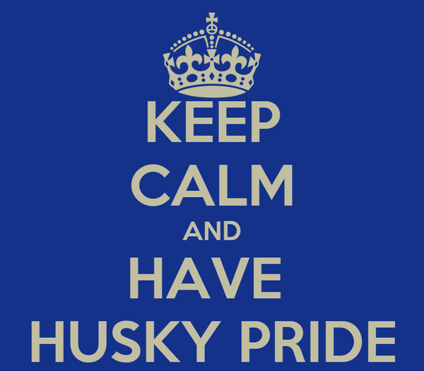 KEEP CALM AND HAVE  HUSKY PRIDE