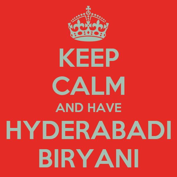 KEEP CALM AND HAVE  HYDERABADI  BIRYANI