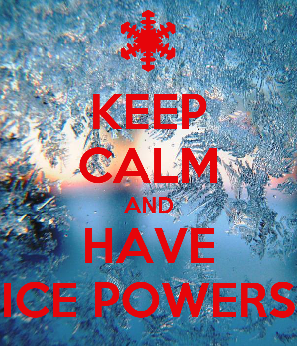 KEEP CALM AND HAVE ICE POWERS
