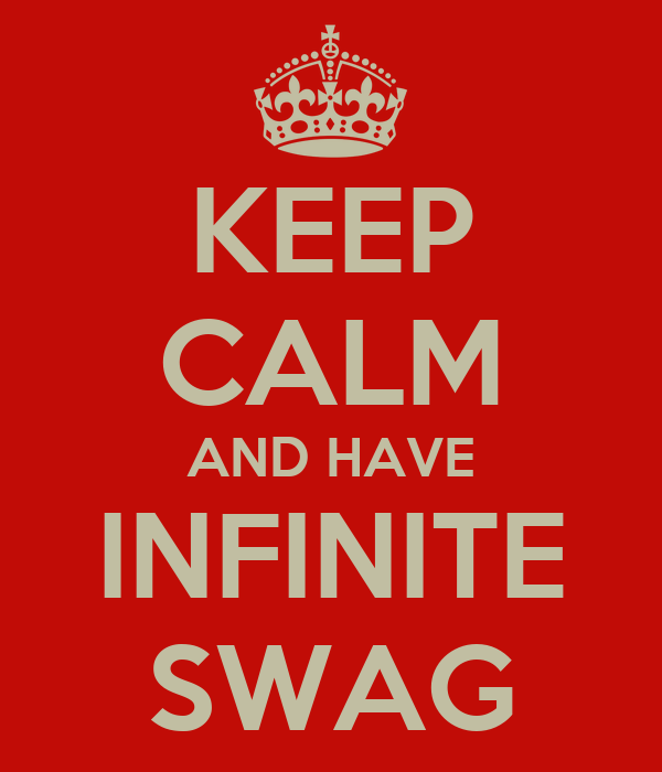 KEEP CALM AND HAVE INFINITE SWAG