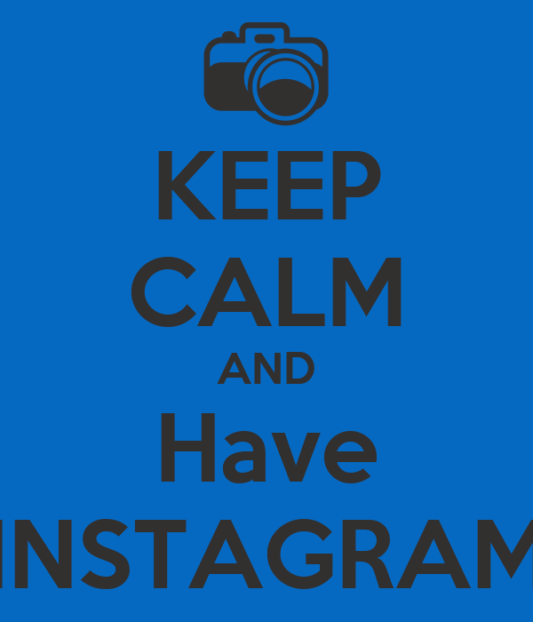 KEEP CALM AND Have INSTAGRAM