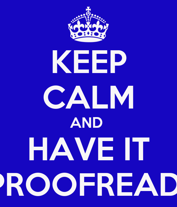 KEEP CALM AND  HAVE IT PROOFREAD
