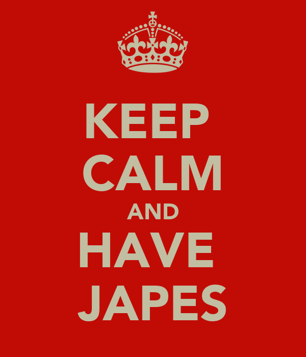 KEEP  CALM AND HAVE  JAPES