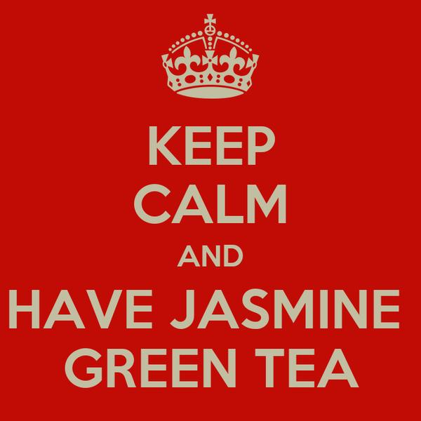 KEEP CALM AND HAVE JASMINE  GREEN TEA