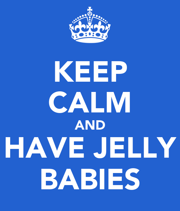 KEEP CALM AND HAVE JELLY BABIES