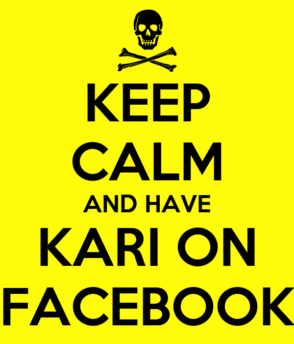 KEEP CALM AND HAVE KARI ON FACEBOOK
