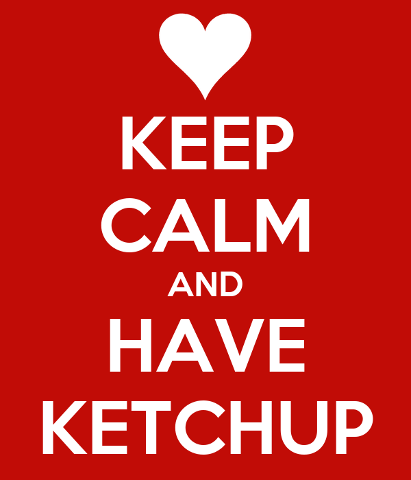 KEEP CALM AND HAVE KETCHUP