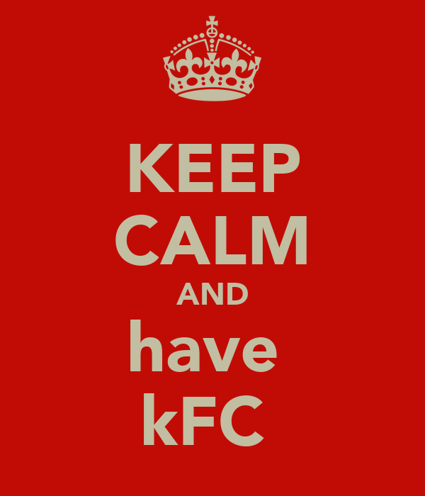 KEEP CALM AND have  kFC