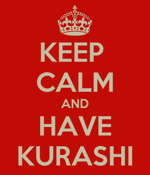 KEEP  CALM AND HAVE KURASHI