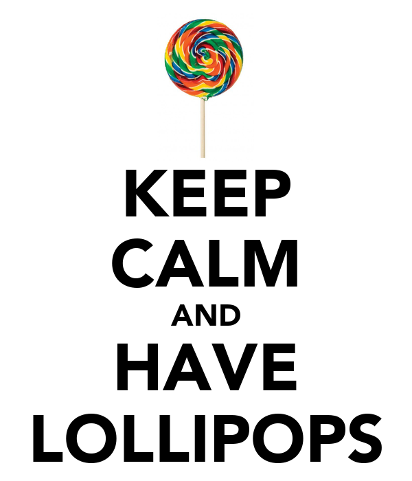 KEEP CALM AND HAVE LOLLIPOPS