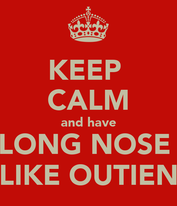 KEEP  CALM and have LONG NOSE  LIKE OUTIEN