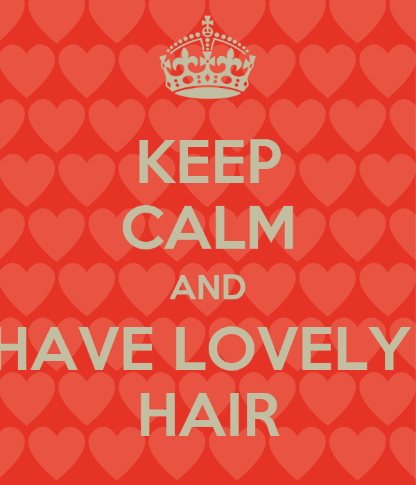 KEEP CALM AND HAVE LOVELY  HAIR