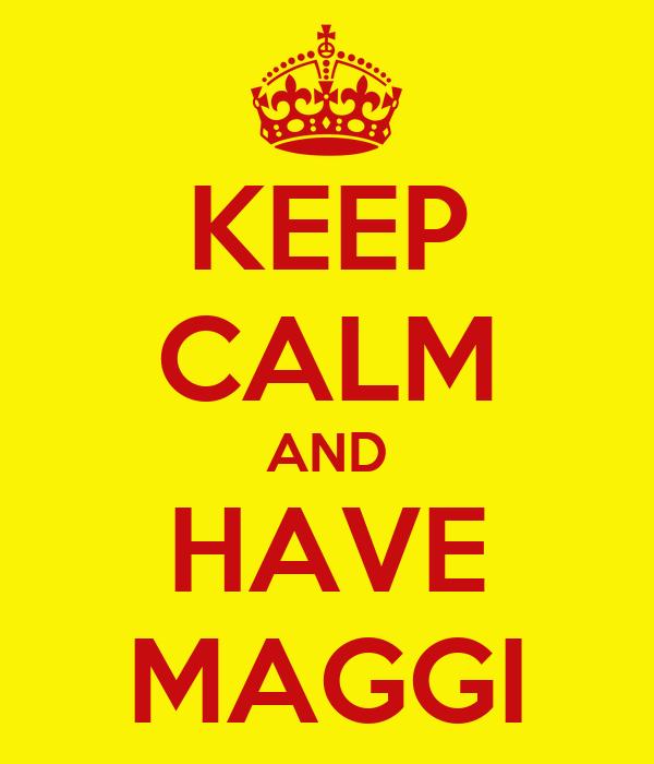 KEEP CALM AND HAVE MAGGI