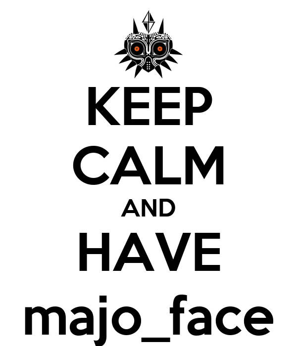 KEEP CALM AND HAVE majo_face