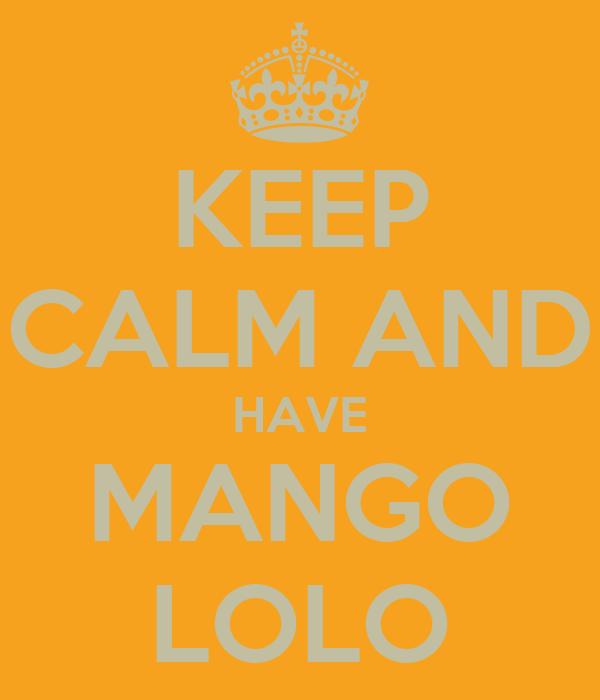 KEEP CALM AND HAVE MANGO LOLO