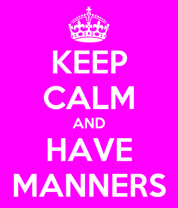 KEEP CALM AND HAVE MANNERS
