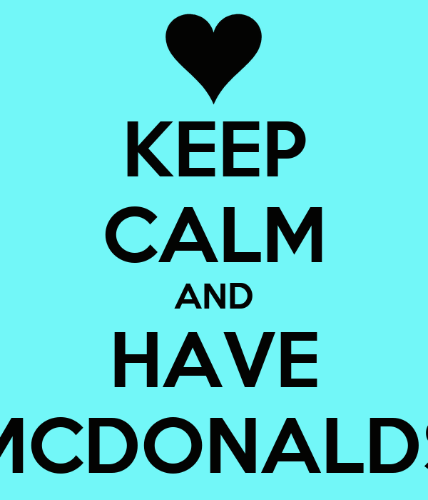 KEEP CALM AND HAVE MCDONALDS