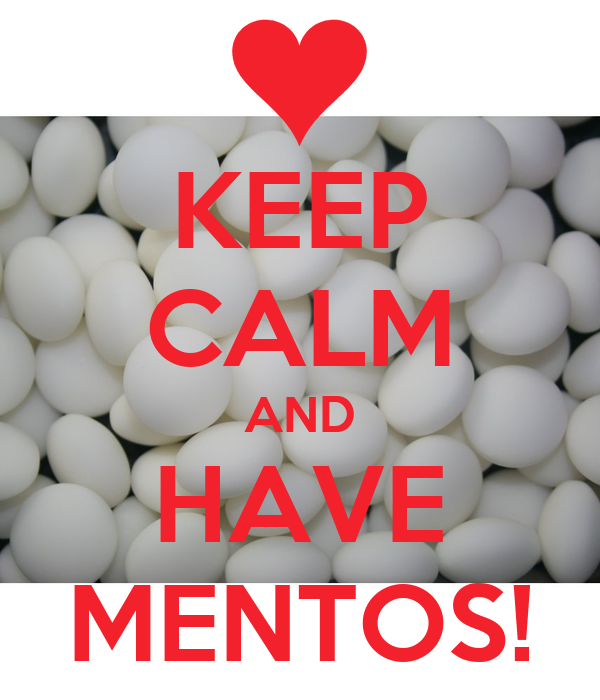 KEEP CALM AND HAVE MENTOS!