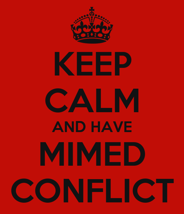KEEP CALM AND HAVE MIMED CONFLICT