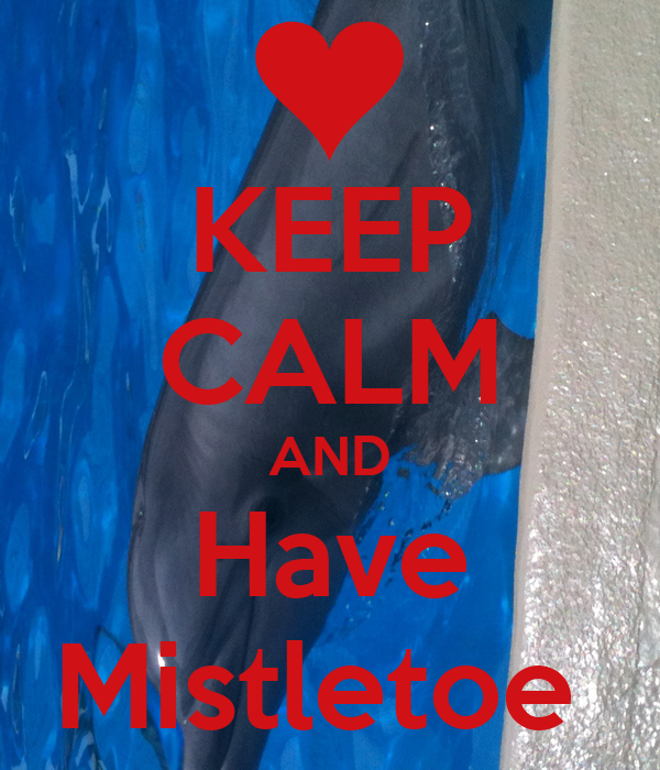 KEEP CALM AND Have Mistletoe