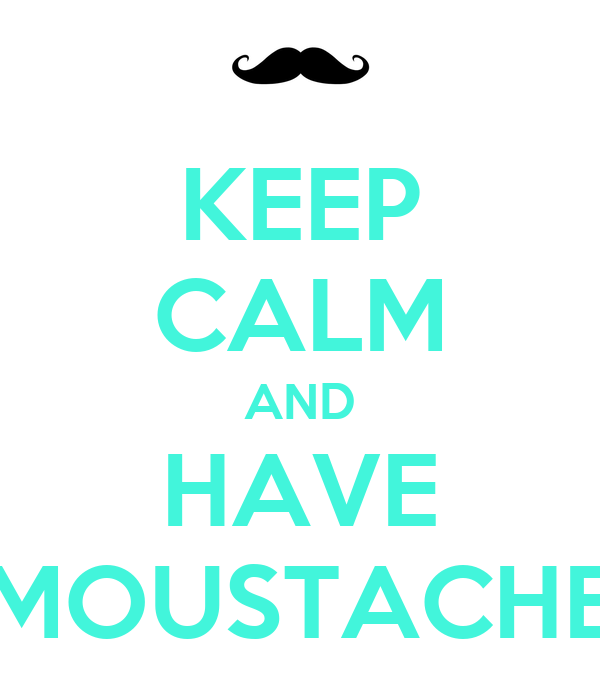 KEEP CALM AND HAVE MOUSTACHE