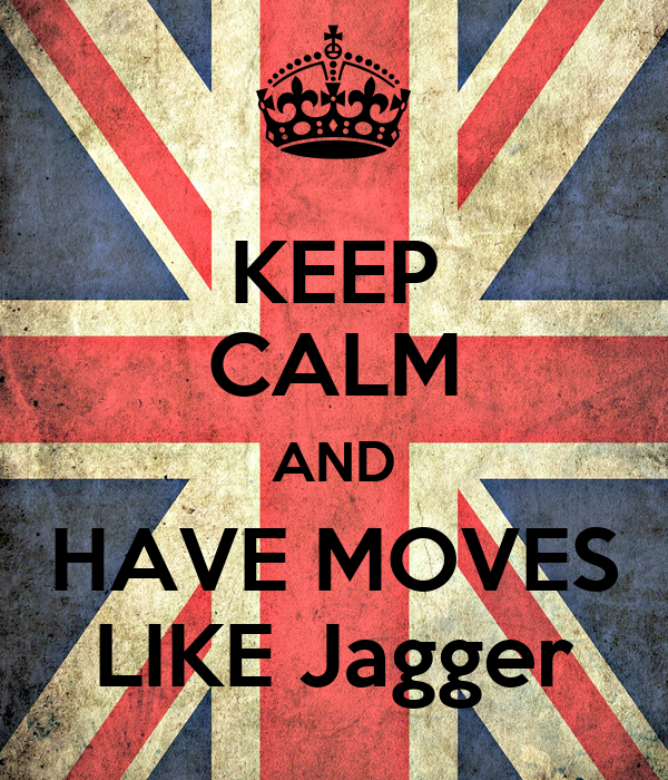 KEEP CALM AND HAVE MOVES LIKE Jagger