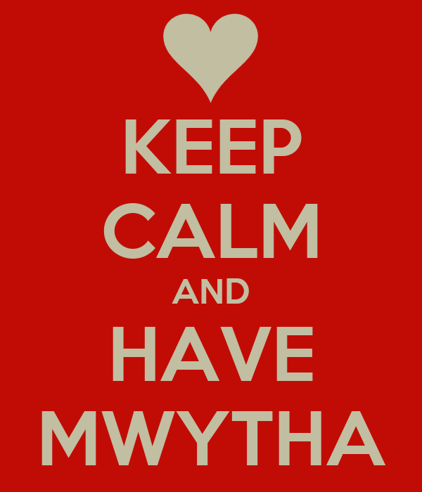 KEEP CALM AND HAVE MWYTHA