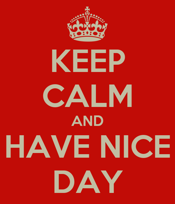 KEEP CALM AND HAVE NICE DAY