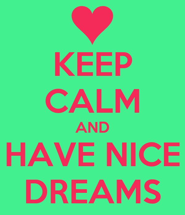 KEEP CALM AND HAVE NICE DREAMS