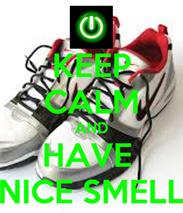 KEEP CALM AND HAVE  NICE SMELL