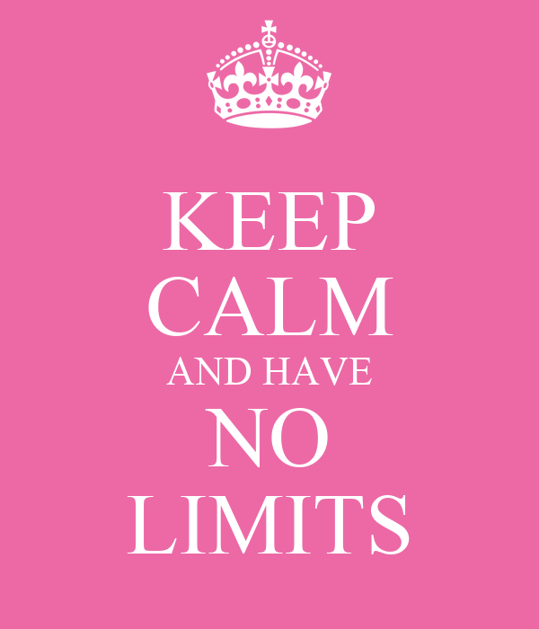 KEEP CALM AND HAVE NO LIMITS