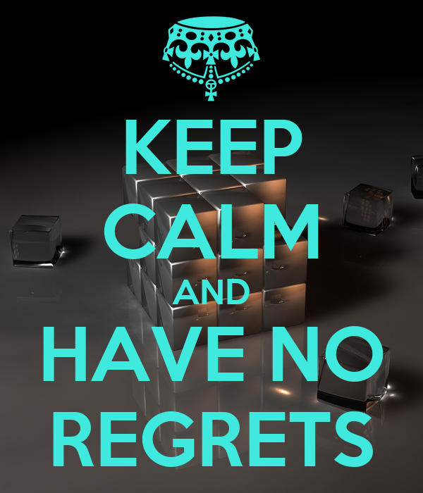 KEEP CALM AND HAVE NO REGRETS