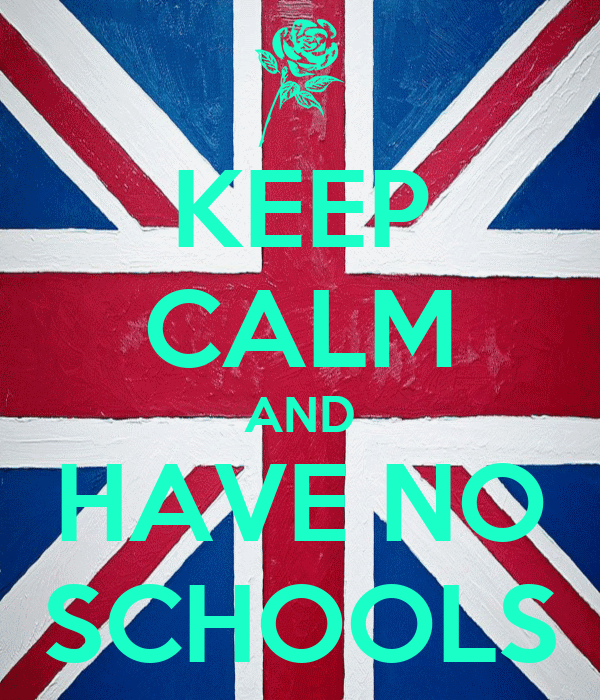 KEEP CALM AND HAVE NO SCHOOLS