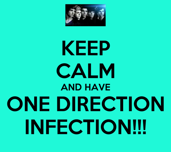 KEEP CALM AND HAVE ONE DIRECTION INFECTION!!!