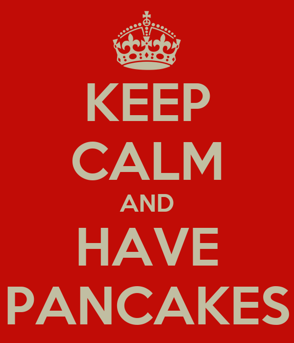 KEEP CALM AND HAVE PANCAKES
