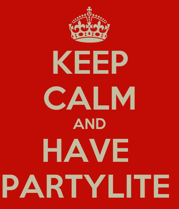 KEEP CALM AND HAVE  PARTYLITE