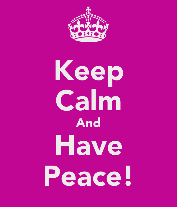 Keep Calm And Have Peace!